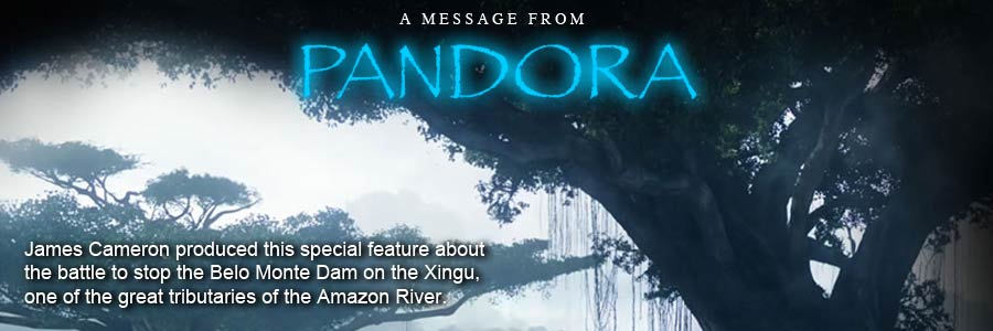 A Message from Pandora: James Cameron produced this special feature about the battle to stop the Belo Monte Dam