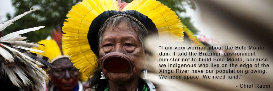 Chief Raoni: I am very worried about the Belo Monte dam.