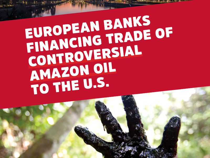 European Banks Financing Trade of Amazon Oil to the U.S.